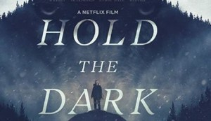 UPDATED: Jeremy Saulnier's HOLD THE THE DARK Is Now On Netflix