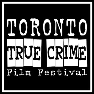 TORONTO TRUE CRIME FESTIVAL IS BACK, HERE'S 2019'S LINEUP