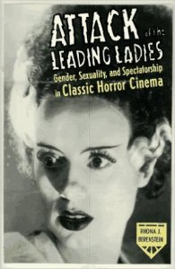 Attack of the Leading Ladies Gender, Sexuality, and Spectatorship in Classic Horror Cinema Rhona J. Berenstein