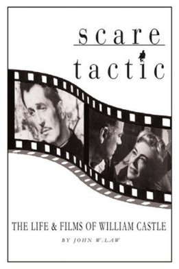 scare-tactic-life-and-films-of-william-castle-john-w-law-iuniverse-book