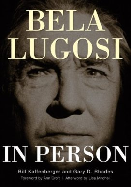 Bela-Lugosi-In-Person-Bill-Kaffenberger-Gary-D-Rhodes-BearManor-Media