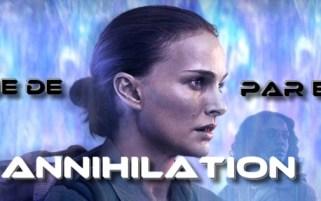 """Critique de """"Annihilation"""" par E-Stark"""