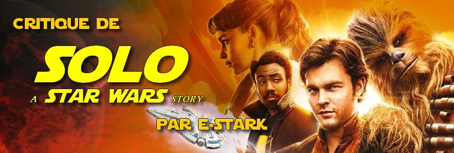 """Critique de """"Solo : A Star Wars Story"""" par E-Stark"""