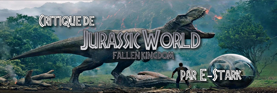 "Critique de ""Jurassic World : Fallen Kingdom"" par E-Stark"