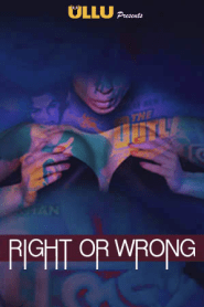 Right Or Wrong (2019) Ullu Hindi Web Series Season 01 Complete
