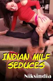 Indian Milf Seduces (2020) Niksindia Originals Hot Video