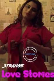 Strange Love Stories (2021) Nuefliks Originals Hindi Short Flim
