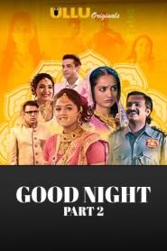 Good Night Part 2 (2021) S01 Complete Hindi Ullu Original Web Series