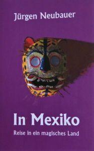 """Buchcover """"In Mexiko"""" von Jürgen Neubauer"""