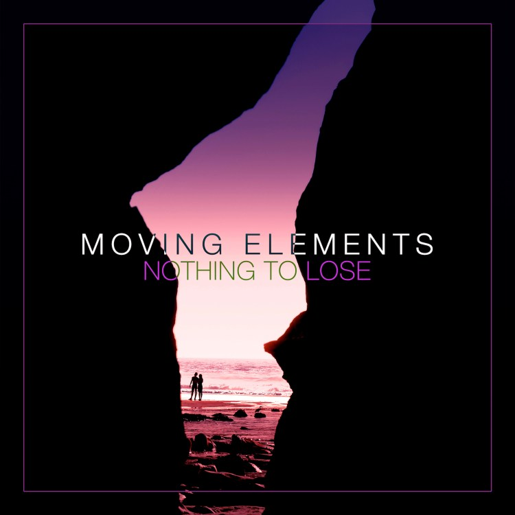 MOVING ELEMENTS - Nothing To Lose [ARTWORK]