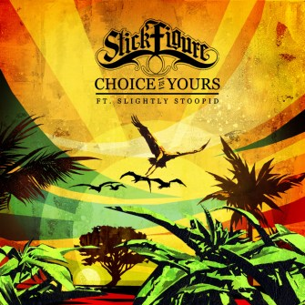 Stick Figure – « Choice is Yours » (feat. Slightly Stoopid)