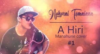 A hiri – Nohorai Temaiana (Manahune cover)