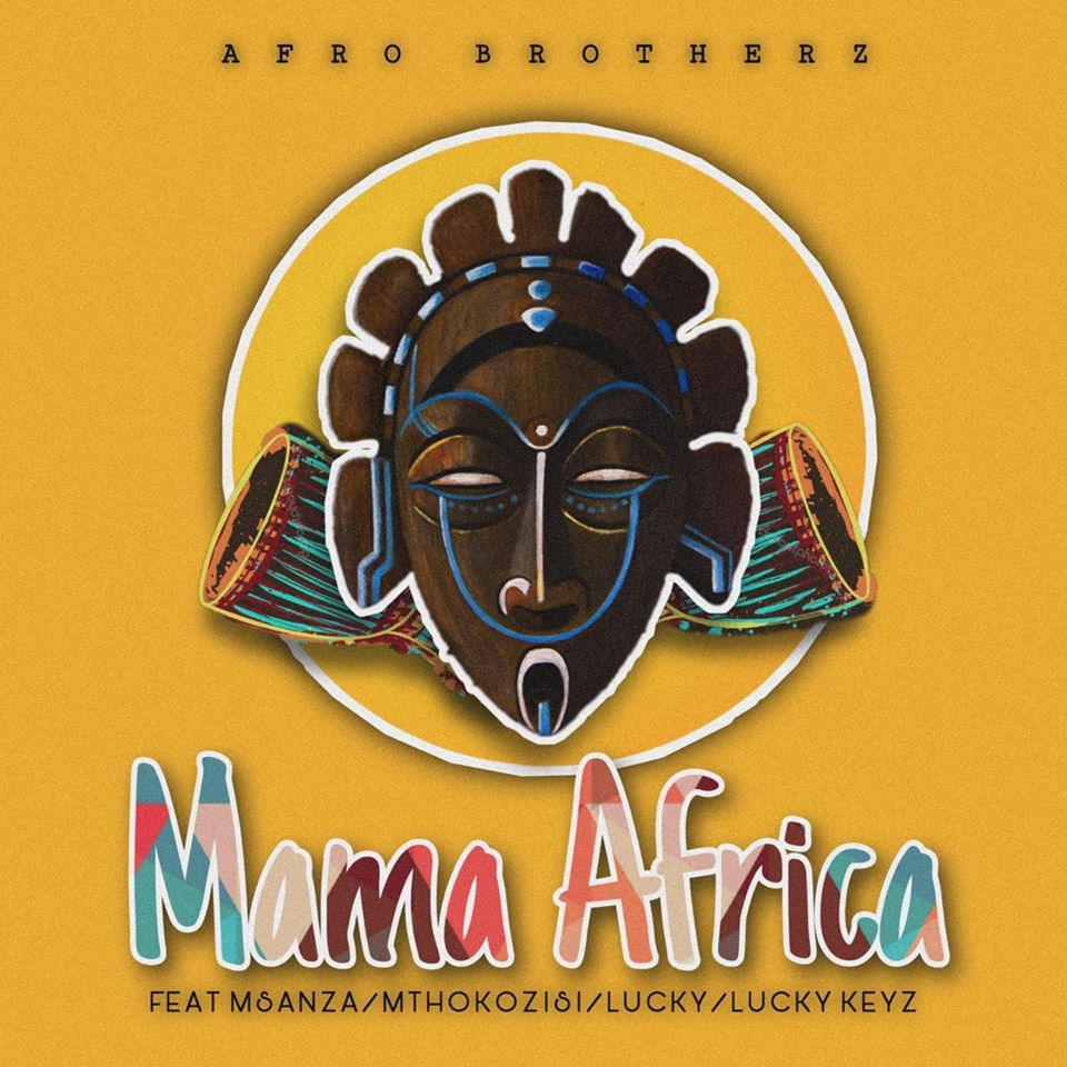 Afro Brotherz feat. Msanza & Mthokozisi, Lucky, Lucky Keyz – Mama Africa (Download mp3 2020)