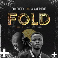 Don Rocky Ft. Alaye Proof - FOLD (Prod. SB Tha Producer)