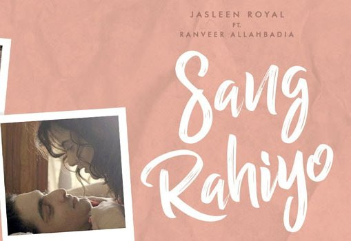 Sang Rahiyo Lyrics In Hindi by Jasleen Royal, Ujjwal Kashyap