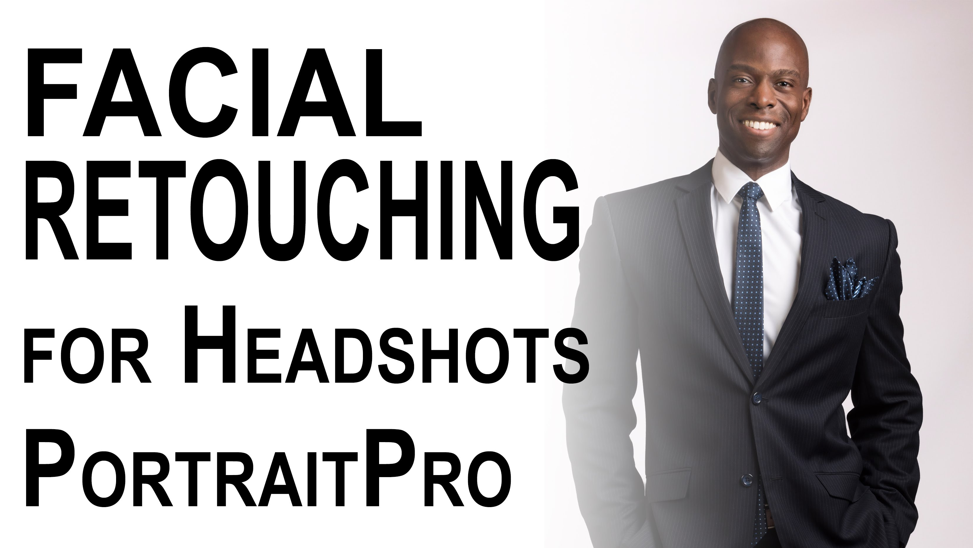 Facial Retouching for Guys Headshots Tutorial