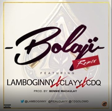 bolaji Download MP3: Lamboginny x CDQ x Clayy – Bolaji [remix]