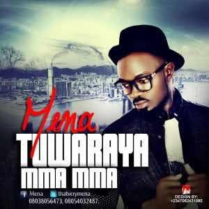 mena Download MP3: Mena [@thatverymena] - Tuwaraya Mma Mma