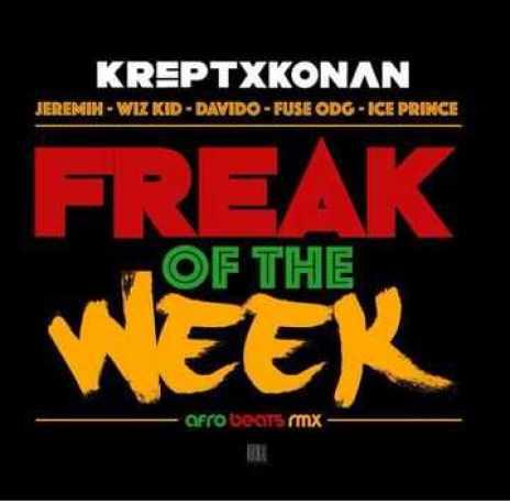 FREAK Download MP3: Krept x Konan – Freak Of The Week [remix] ft. Davido x Wizkid x Fuse ODG x Ice Prince