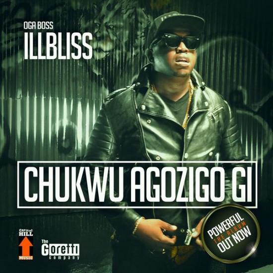 Illbliss Download MP3: iLLBLiss [@illblissgoretti] – Chukwu Agozigo Gi