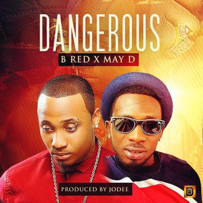 bred Download MP3: B Red x May D - Dangerous | @b_redhkn @mistermayd