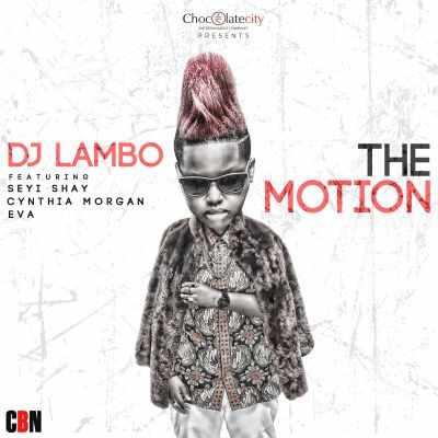 dj-lambo2-4-1 Download MP3: DJ Lambo [@djlambo_] – The Motion ft. Seyi Shay x Cynthia Morgan x Eva Alordiah