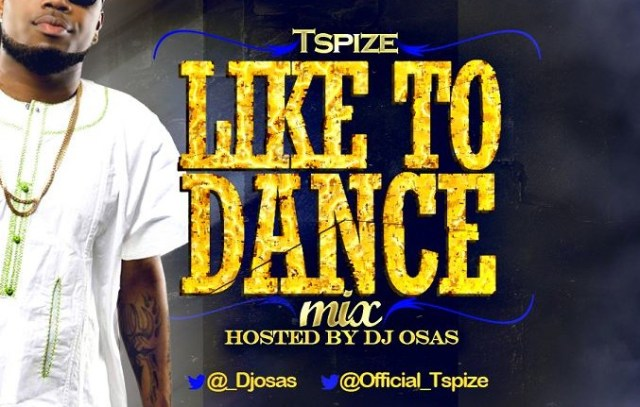 like-to-dance Download MP3: Dj Osas - Like To Dance Mix ft. TSpize