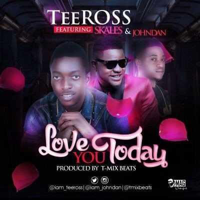 teeross-ft-Skales-art Download MP3: TeeRoss [@iam_teeross] – Love You Today ft. Skales & Johndan