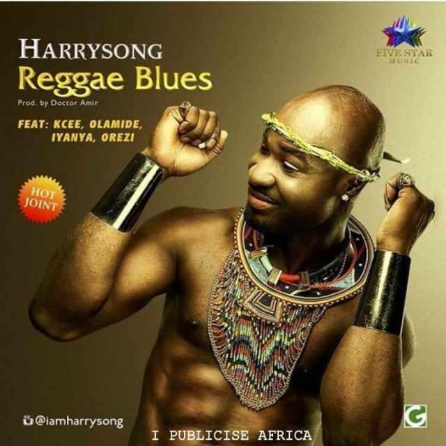 Regga-blues-Official Download MP3: Harry Song [@iammrsongz] – Reggae Blues ft. Kcee x Olamide x Iyanya x Orezi