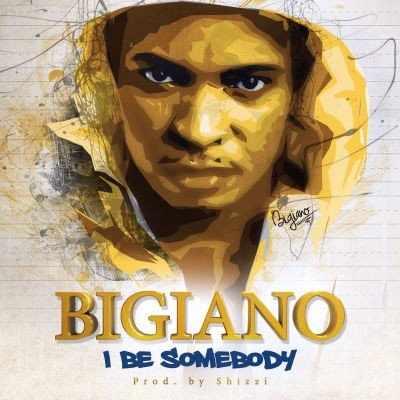 i-be-sombody-art Download MP3: Bigiano [@bigianoshayo] – I Be Somebody