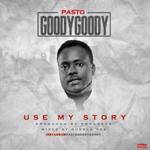 Pasto-Goody-Goody-USE-MY-STORY-300x300 Download MP3: Pasto Goody Goody [@pastogoodygoody] - Use My Story