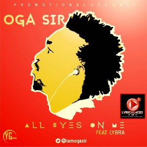 Oga Sir - All Eyes On Me Ft. Lybra (Otyno On The Beat)