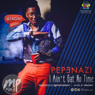 MP3-Pepenazi-I-Ain't-Gat-No-Time-Artwork Download MP3: Pepenazi - I Ain't Gat No Time |[@pepenazi]