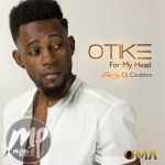"LYRICS: OTike - ""For My Head"" (Prod. DJ Coublon) 