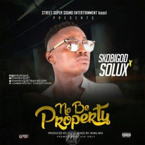 IMG-20170317-WA0001-300x300 MP3: Skobigod - No Be Property ft. Solux