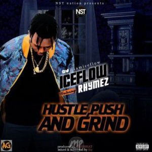 """IMG_4301-300x300 MP3: Iceflow Ft. Rhymez – """"Hustle, Push And Grind"""""""