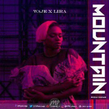 wajee MP3: Waje - Mountain ft. Lira |[@officialwaje]