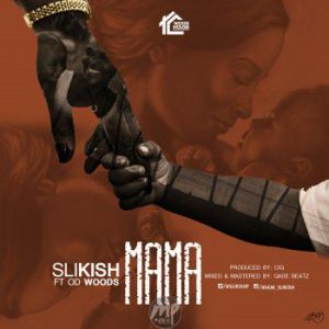 "MP3: Slikish ft. OD Woods - ""Mama"""