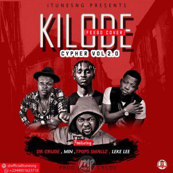 MP3: iTunesNG Cypher: Dr Crude x MIN x TPOPS Smallz x Leke Lee - Kilode (Feego Cover) (Vol 2)