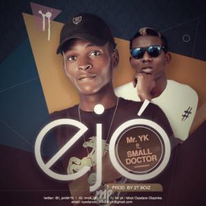 ejo-1-300x300 MP3: Mr. YK Ft. Small Doctor - ''Ejo'' (Prod. 2T Boiz)