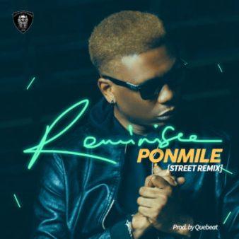 Reminisce-E28093-Ponmile-Street-Remix-mp3-image [Fresh Music] Reminisce - Ponmile (Street Remix) |[@iamreminisce]