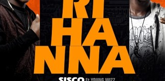 Sisco - Rihanna Ft. Young Wizz