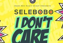 [Fresh Music] Selebobo - I Don't Care |[@selebobo]