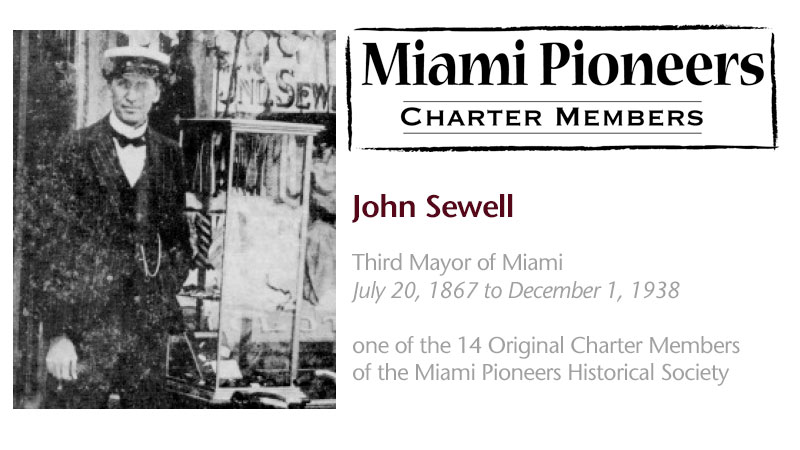 John Sewell was one of the 14 original charter members of the Miami Pioneers Historical Society.