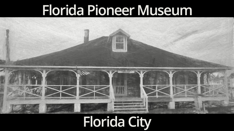 Florida Pioneer Museum on Krome Avenue in Florida City