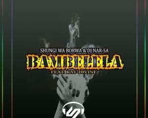 Shungi Wa Borwa & Dj Nar-SA – Bambelela Ft. Kay-Divine Mp3 download