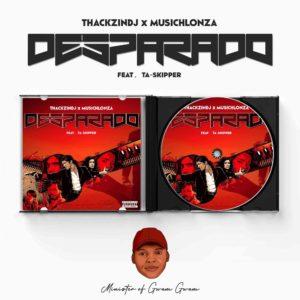 ThackzinDJ Musichlonza – Desparado Ft. TaSkipper Hiphopza Mposa.co .za  - ThackzinDJ & Musichlonza – Desparado Ft. TaSkipper