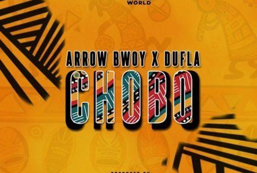 Arrow Bwoy - Chobo ft. Dufla
