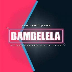Afro Brotherz – Bambelela Ft. Trademark Sir Leon Hiphopza Mposa.co .za  300x300 - Afro Brotherz – Bambelela Ft. Trademark & Sir Leon