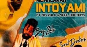 MC Nhlakah – Intoyami Ft. Big Zulu & Soul Doctors Mp3 download